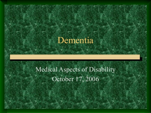Dementia Medical Aspects of Disability October 17, 2006