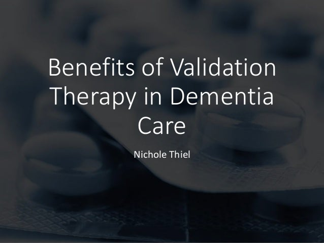 Benefits of Validation Therapy in Dementia Care Nichole Thiel