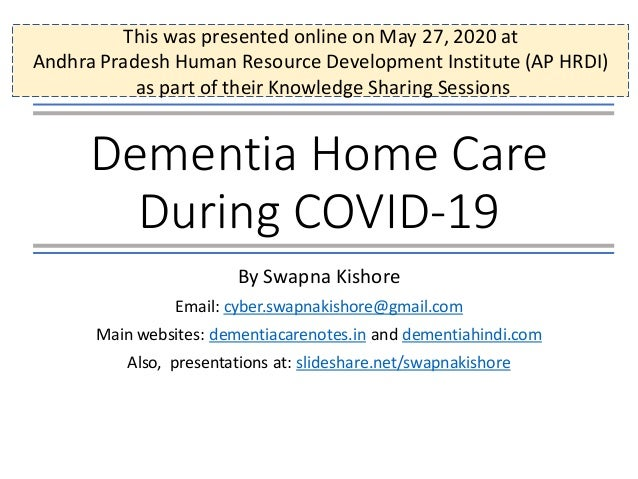 Dementia Home Care During COVID-19 By Swapna Kishore Email: cyber.swapnakishore@gmail.com Main websites: dementiacarenotes...