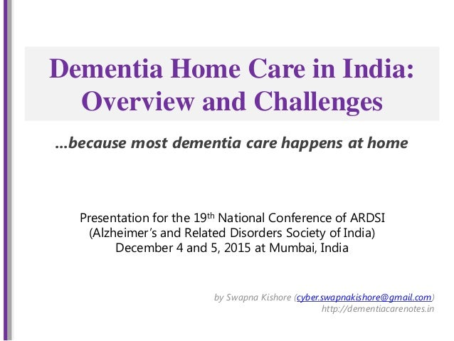 Dementia Home Care in India: Overview and Challenges by Swapna Kishore (cyber.swapnakishore@gmail.com) http://dementiacare...