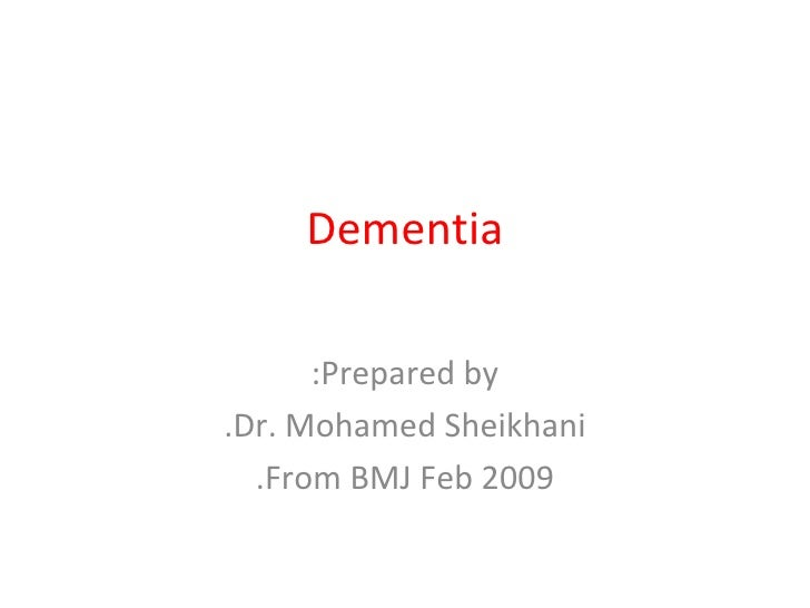 Dementia Prepared by: Dr. Mohamed Sheikhani. From BMJ Feb 2009.