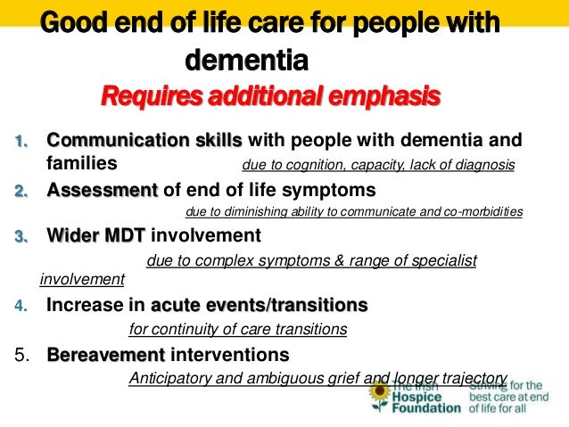 palliative care challenges with dementia Challenges/requisites of public health palliative care challenges • how to   frailty, multimorbidity, organ failures, dementia, cancer • prognostic: limited life.