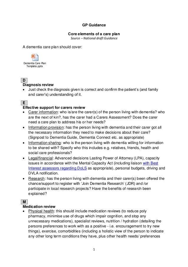 1 GP Guidance Core elements of a care plan Source – National draft Guidance A dementia care plan should cover: Dementia Ca...