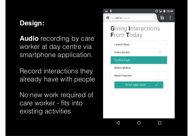 Design: Audio recording by care worker at day centre via  smartphone application.  Record interactions they already h...
