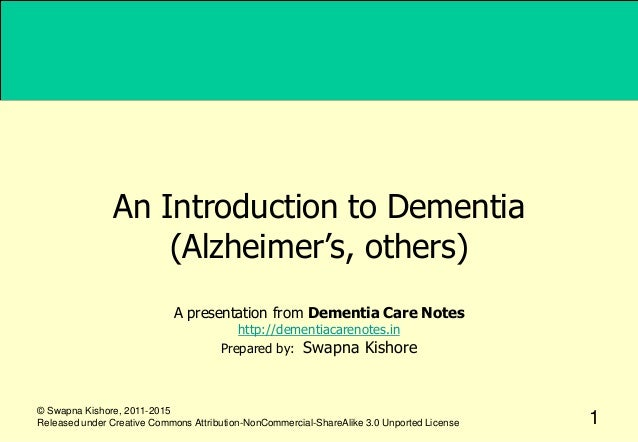 An Introduction to Dementia (Alzheimer's, others) A presentation from Dementia Care Notes http://dementiacarenotes.in Prep...