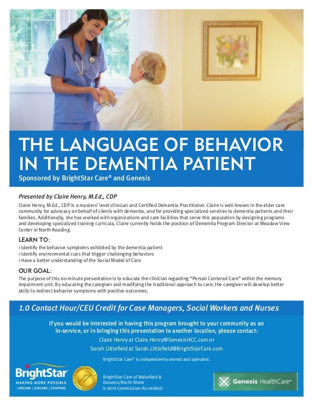The Language of Behavior in the Dementia Patient Sponsored by BrightStar Care® and Genesis Presented by Claire Henry, M.Ed...