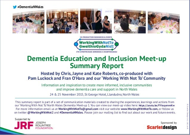 ©ScarletDesignInt.Ltd.2016 Dementia Education and Inclusion Meet-up Summary Report Hosted by Chris, Jayne and Kate Roberts...