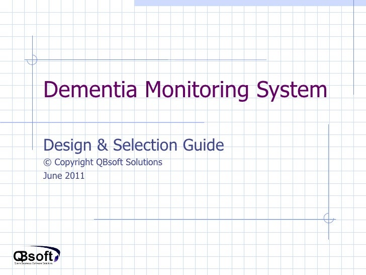Dementia Monitoring System Design & Selection Guide © Copyright QBsoft Solutions June 2011