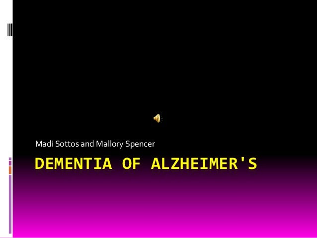 Madi Sottos and Mallory SpencerDEMENTIA OF ALZHEIMERS