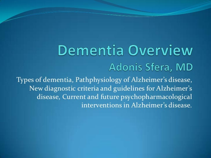 Types of dementia, Pathphysiology of Alzheimer's disease,   New diagnostic criteria and guidelines for Alzheimer's      di...