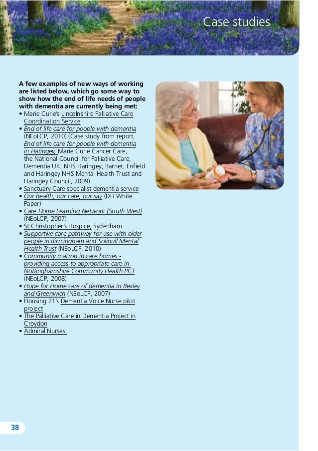 end of life dementia care essay Dementia is a awful neurodegenerative upset that causes progressive diminution  in cognitive  care of older people: falls in late life and their.