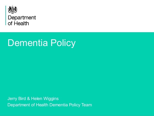 1 Dementia Policy Jerry Bird & Helen Wiggins Department of Health Dementia Policy Team