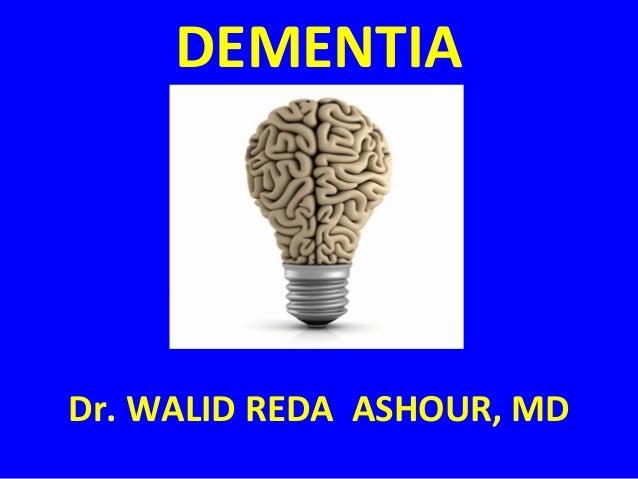 DEMENTIA  Dr. WALID REDA ASHOUR, MD