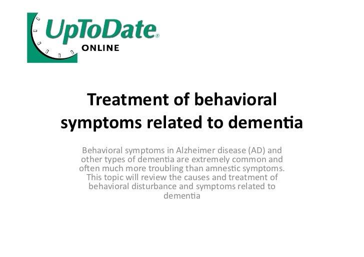 Treatment of behavioral symptoms related to demen4a     Behavioral symptoms in Alzheimer disease (...