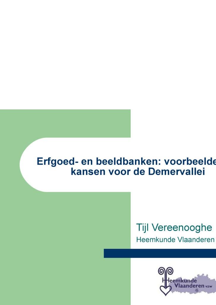 Erfgoed- en beeldbanken: voorbeelden en kansen voor de Demervallei Tijl Vereenooghe Heemkunde Vlaanderen