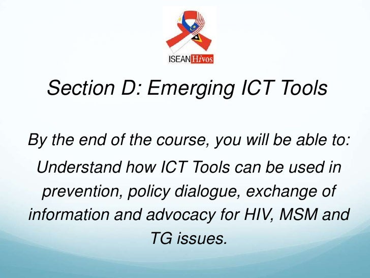 Section D: Emerging ICT ToolsBy the end of the course, you will be able to: Understand how ICT Tools can be used in  preve...