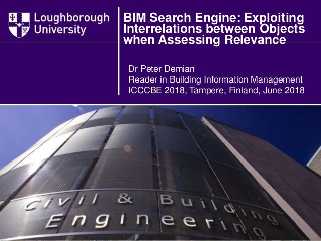 Dr Peter Demian Reader in Building Information Management ICCCBE 2018, Tampere, Finland, June 2018 BIM Search Engine: Expl...