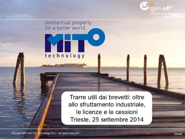 1  Trarre utili dai brevetti: oltre  allo sfruttamento industriale,  le licenze e le cessioni  Trieste, 25 settembre 2014 ...