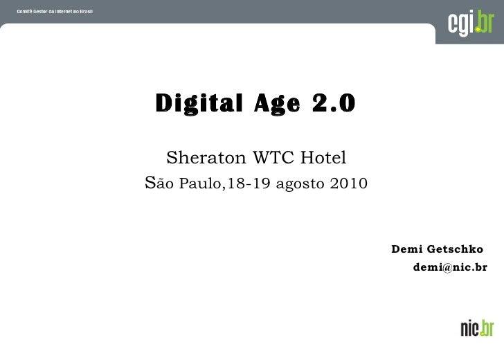 <ul><li>Digital Age 2.0 </li></ul><ul><li>Sheraton WTC Hotel </li></ul><ul><li>S ão Paulo,18-19 agosto 2010 </li></ul><ul>...