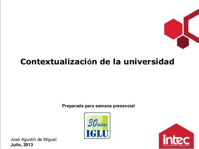 José Agustín de Miguel Julio, 2013 Contextualización de la universidad Preparada para semana presencial