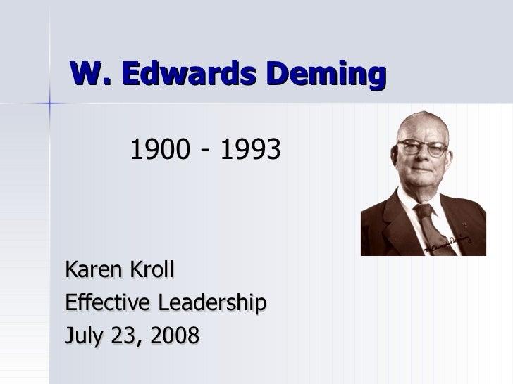 W. Edwards Deming Karen Kroll Effective Leadership July 23, 2008 1900 - 1993