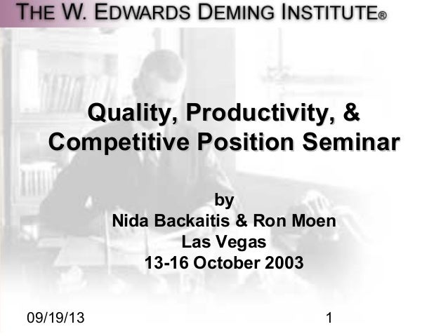 09/19/13 1 Quality, Productivity, &Quality, Productivity, & Competitive Position SeminarCompetitive Position Seminar by Ni...