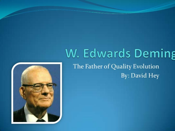 The Father of Quality Evolution                By: David Hey