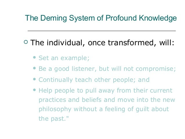 demings system of profound knowledge essay Deming philosophy synopsis  the deming system of profound knowledge the prevailing style of management must undergo transformation a system cannot.