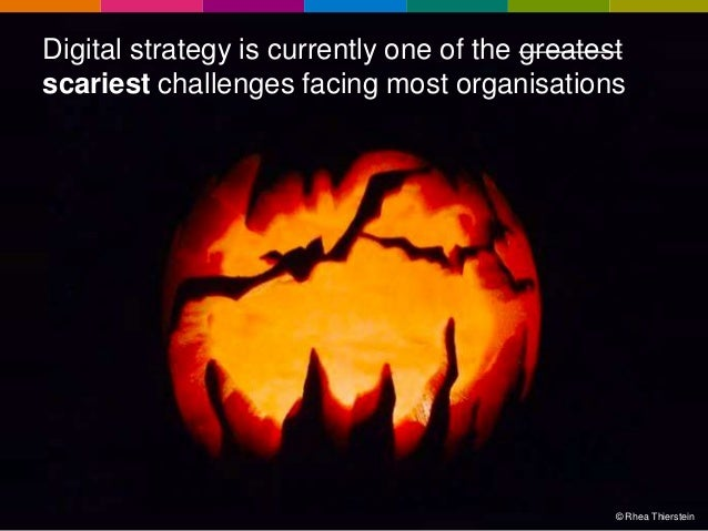Digital strategy is currently one of the greatest scariest challenges facing most organisations  © Rhea Thierstein