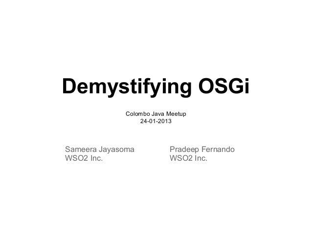 Demystifying OSGi             Colombo Java Meetup                 24-01-2013Sameera Jayasoma          Pradeep FernandoWSO2...