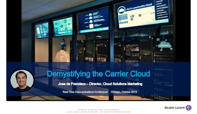 Demystifying the Carrier Cloud Jose de Francisco – Director, Cloud Solutions Marketing Real Time Communications Conference...