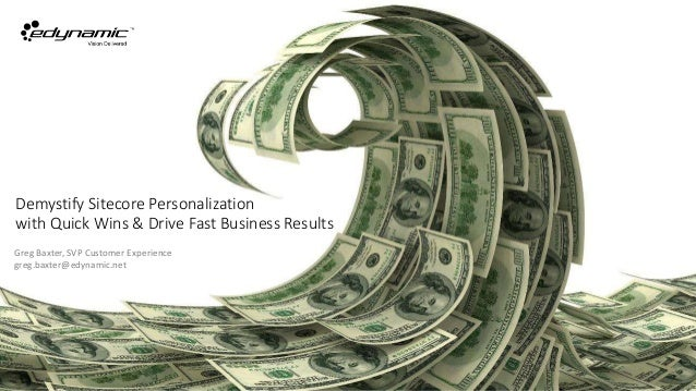Demystify Sitecore Personalization with Quick Wins & Drive Fast Business Results Greg Baxter, SVP Customer Experience greg...