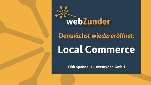 Demnächst wiedereröffnet:Local Commerce   Dirk Spannaus – twentyZen GmbH