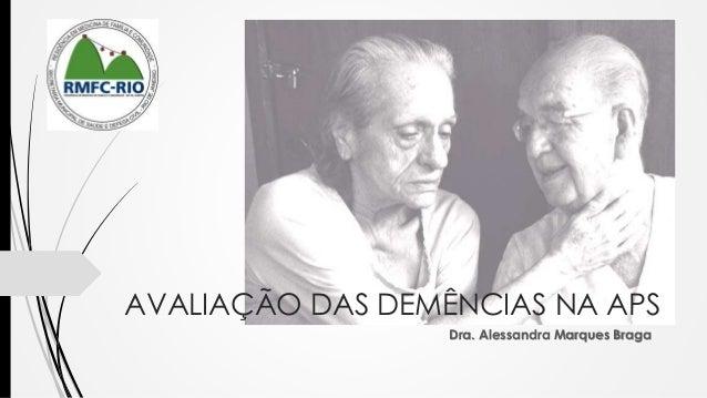 AVALIAÇÃO DAS DEMÊNCIAS NA APS  Dra. Alessandra Marques Braga