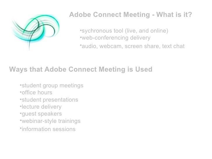 <ul><li>Ways that Adobe Connect Meeting is Used </li></ul><ul><ul><li>student group meetings </li></ul></ul><ul><ul><li>of...