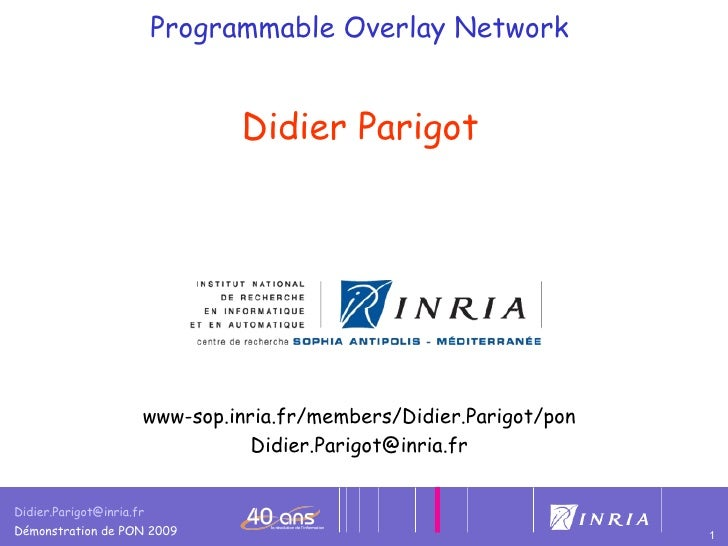Programmable Overlay Network  Didier Parigot   www-sop.inria.fr/members/Didier.Parigot/pon Didier. [email_address]