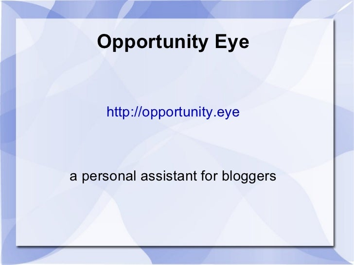 Opportunity Eye     http://opportunity.eyea personal assistant for bloggers