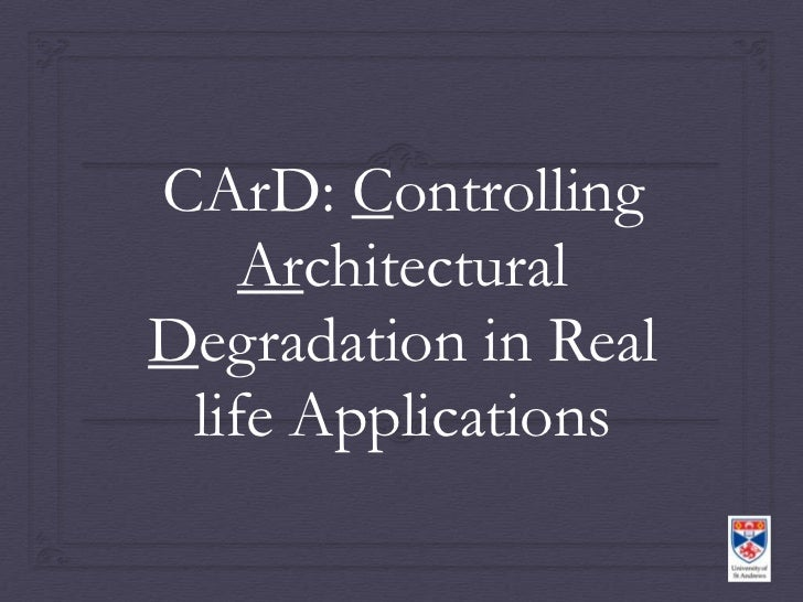 CArD: Controlling    ArchitecturalDegradation in Real life Applications