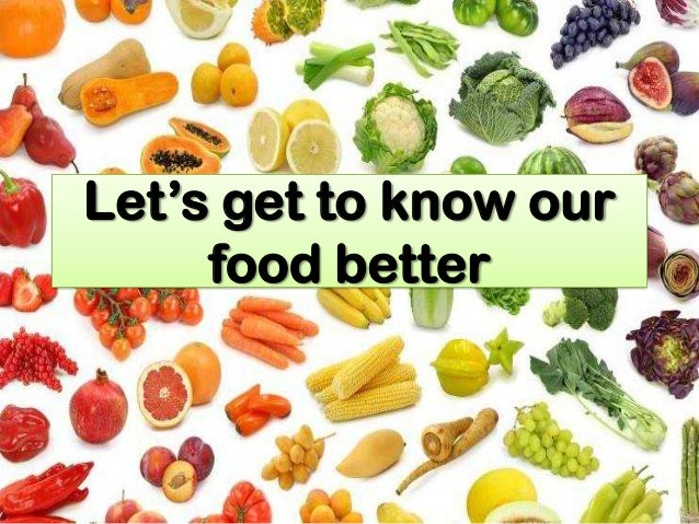 Let's get to know our     food better