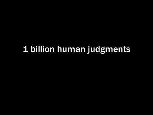 1 billion human judgments