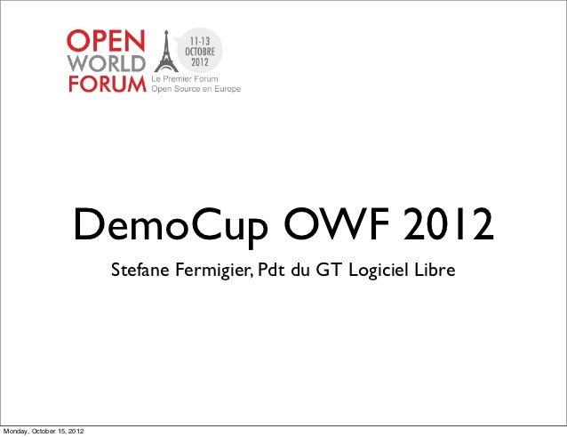 DemoCup OWF 2012                           Stefane Fermigier, Pdt du GT Logiciel LibreMonday, October 15, 2012