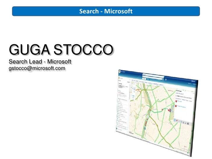 Search - Microsoft     GUGA STOCCO Search Lead - Microsoft gstocco@microsoft.com