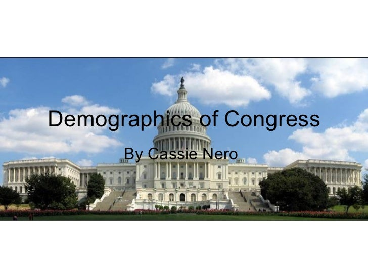 By Cassie Nero Demographics of Congress