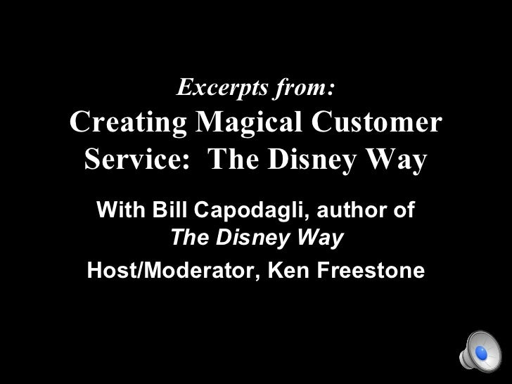 Excerpts from:Creating Magical Customer Service: The Disney Way  With Bill Capodagli, author of        The Disney Way Host...