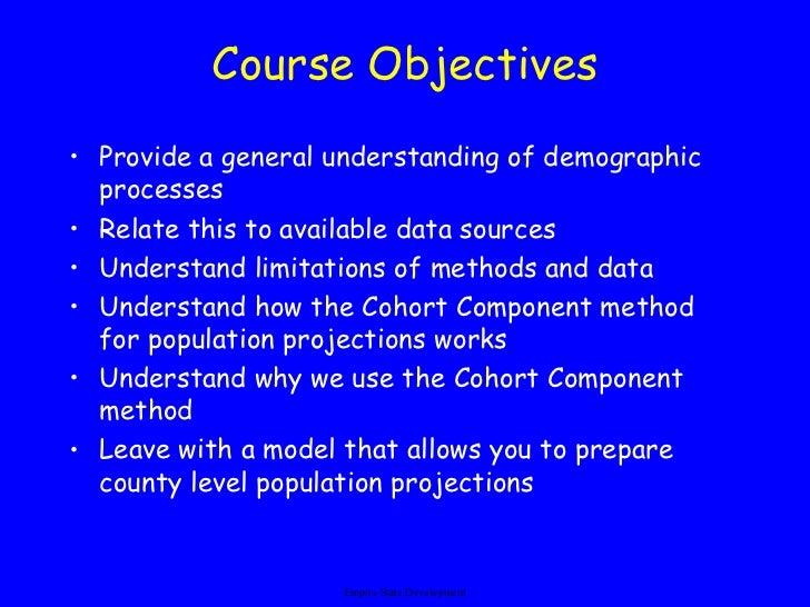 Course Objectives <ul><li>Provide a general understanding of demographic processes </li></ul><ul><li>Relate this to availa...