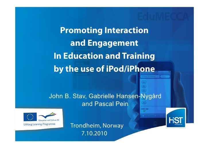 Promoting Interaction      and Engagement  In Education and Training  by the use of iPod/iPhone  John B. Stav, Gabrielle H...
