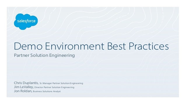 Demo Environment Best Practices Partner Solution Engineering Chris Duplantis, Sr. Manager Partner Solution Engineering Jim...