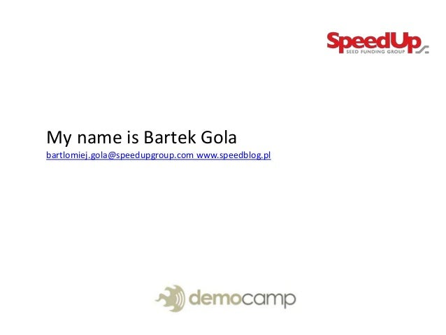 My name is Bartek Gola bartlomiej.gola@speedupgroup.com www.speedblog.pl