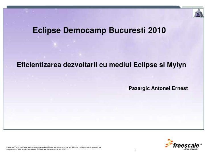 1<br />Eclipse Democamp Bucuresti 2010<br />Eficientizareadezvoltarii cu mediul Eclipse si Mylyn<br />Pazargic Antonel Ern...