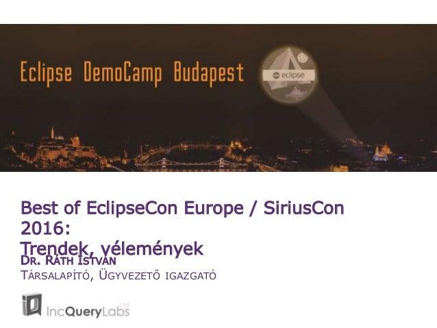 Best of EclipseCon Europe / SiriusCon 2016: Trendek, vélemények DR. RÁTH ISTVÁN TÁRSALAPÍTÓ, ÜGYVEZETŐ IGAZGATÓ